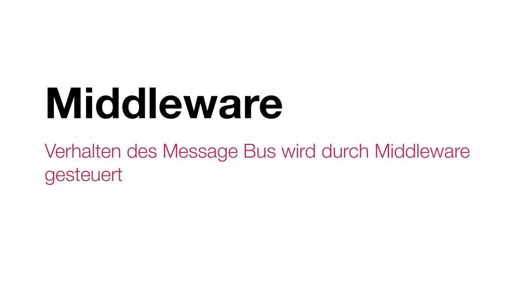 Middleware Verhalten des Message Bus wird durch...