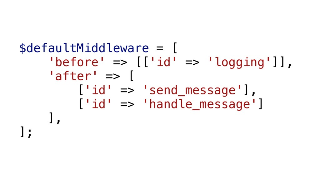 $defaultMiddleware = [ 'before' => [['id' => 'l...