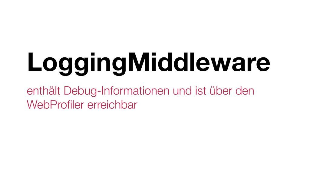 LoggingMiddleware enthält Debug-Informationen u...