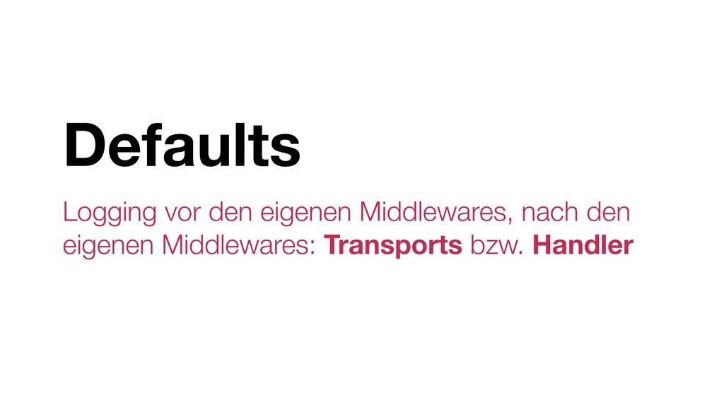 Defaults Logging vor den eigenen Middlewares, n...
