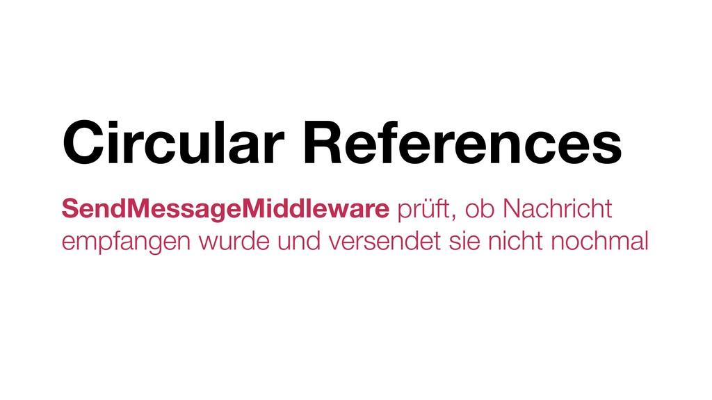 Circular References SendMessageMiddleware prüft...