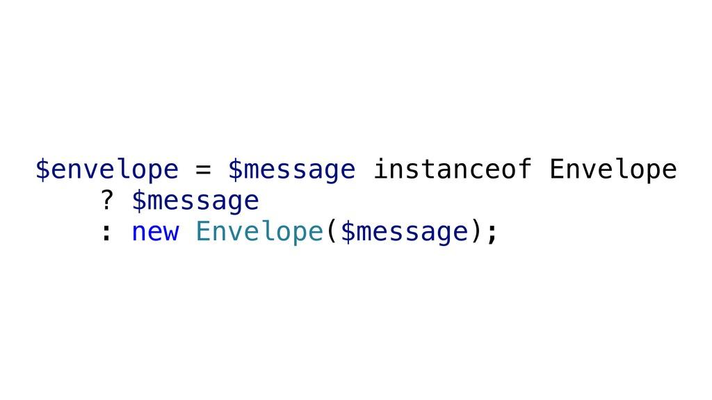 $envelope = $message instanceof Envelope ? $me...