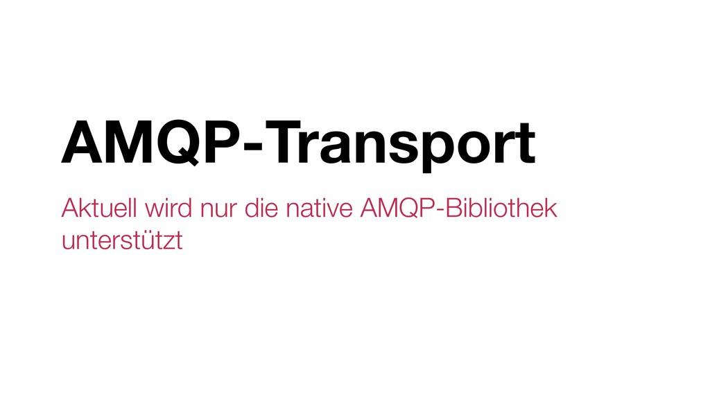 AMQP-Transport Aktuell wird nur die native AMQP...