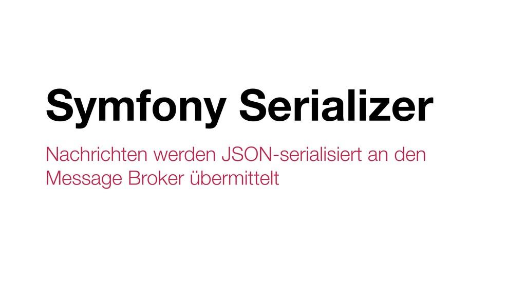 Symfony Serializer Nachrichten werden JSON-seri...