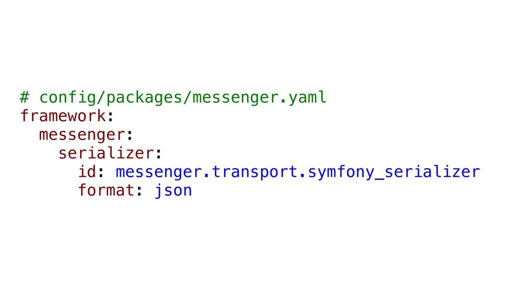 # config/packages/messenger.yaml framework: mes...
