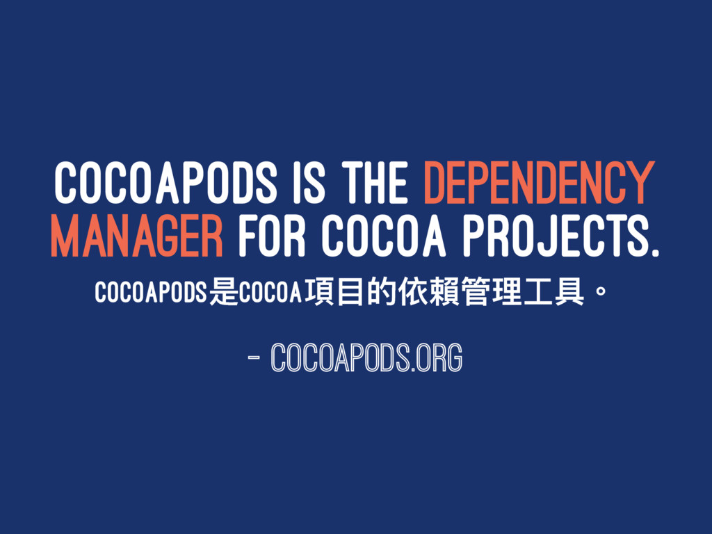 COCOAPODS IS THE DEPENDENCY MANAGER FOR COCOA P...