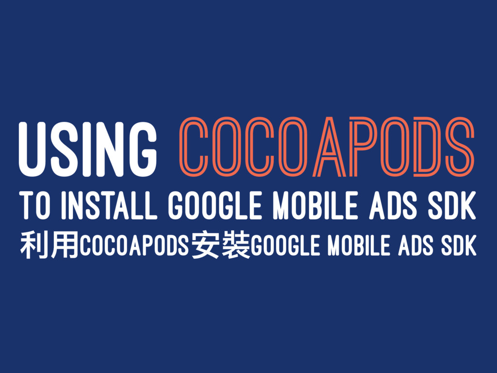 USING COCOAPODS TO INSTALL GOOGLE MOBILE ADS SD...