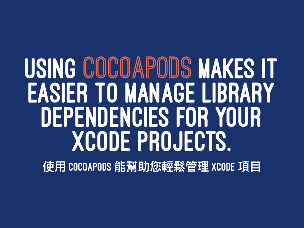 USING COCOAPODS MAKES IT EASIER TO MANAGE LIBRA...