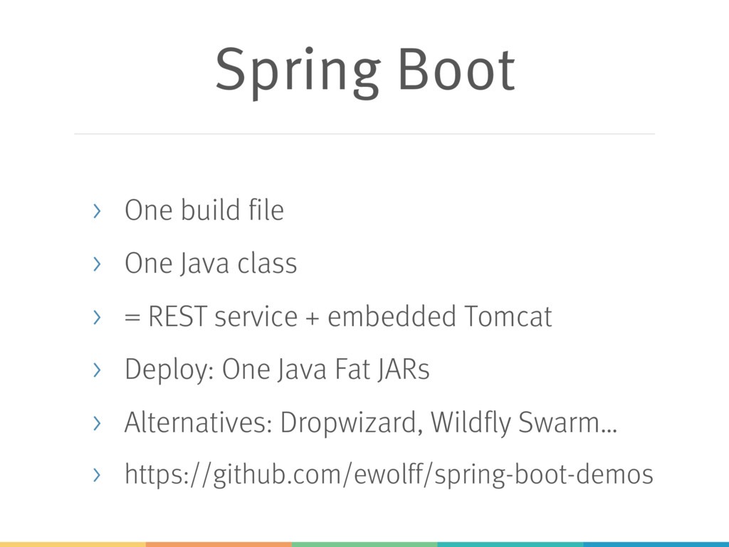 Spring Boot > One build file > One Java class >...