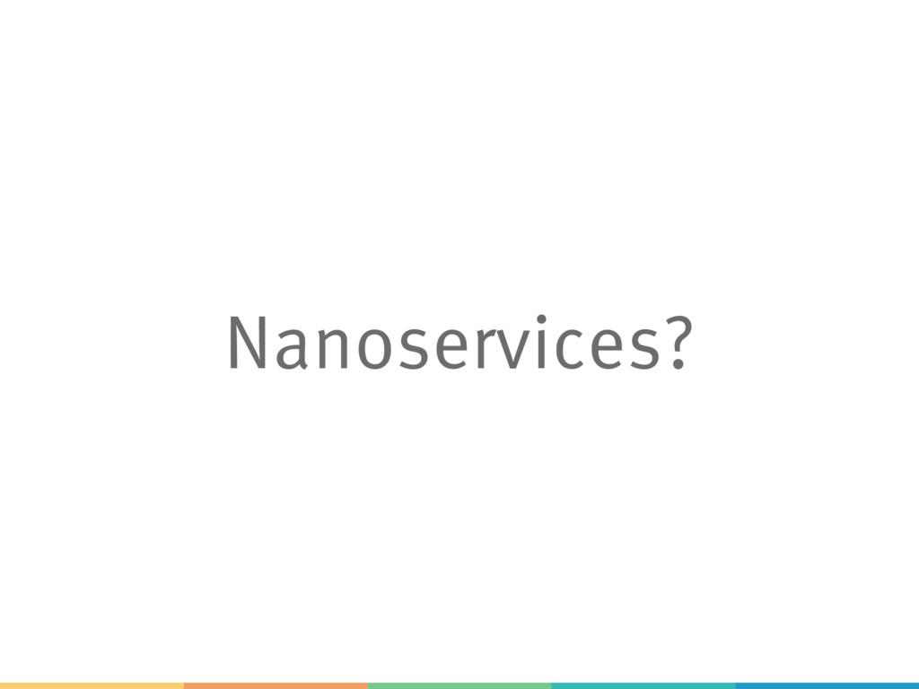 Nanoservices?