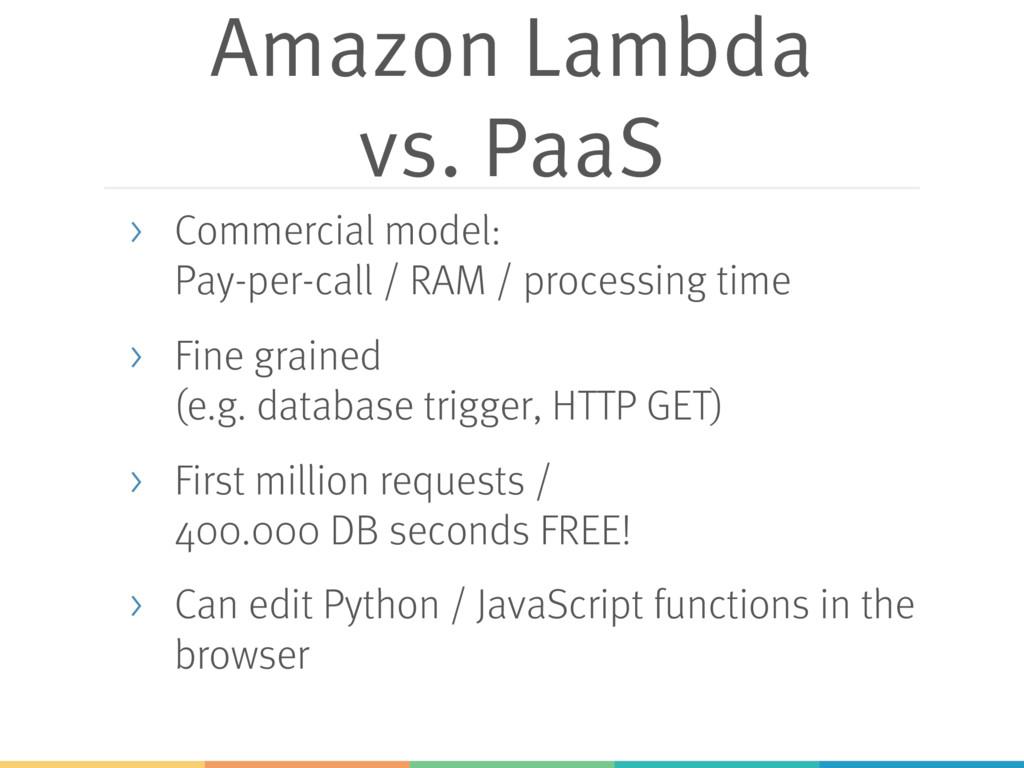 Amazon Lambda vs. PaaS > Commercial model: Pay-...
