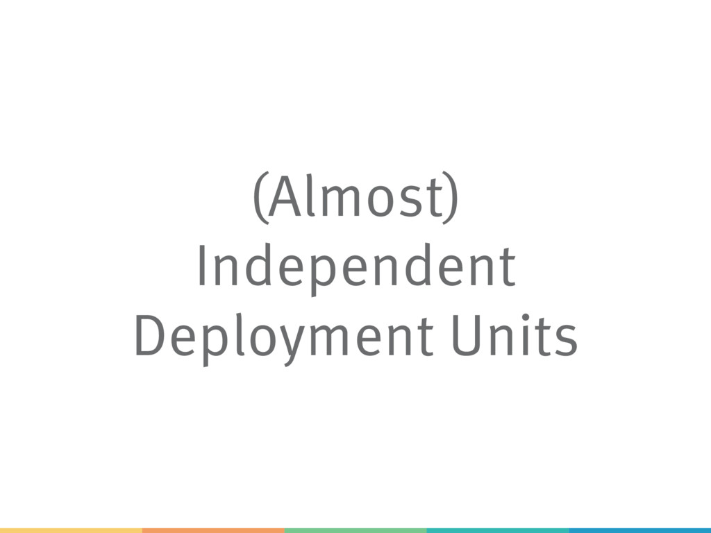 (Almost) Independent Deployment Units