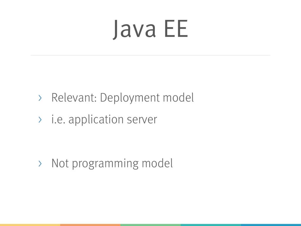Java EE > Relevant: Deployment model > i.e. app...