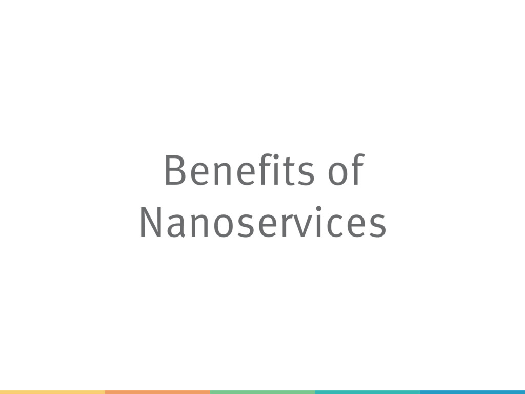 Benefits of Nanoservices