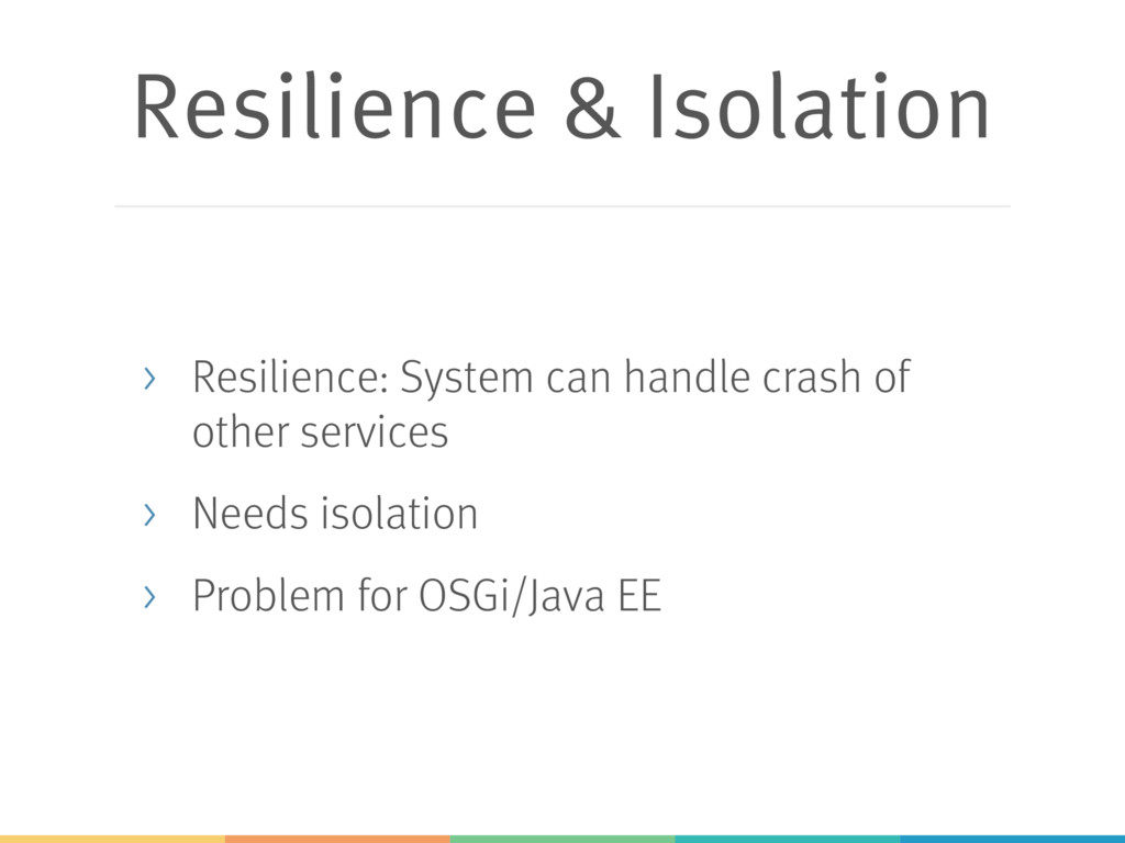 Resilience & Isolation > Resilience: System can...