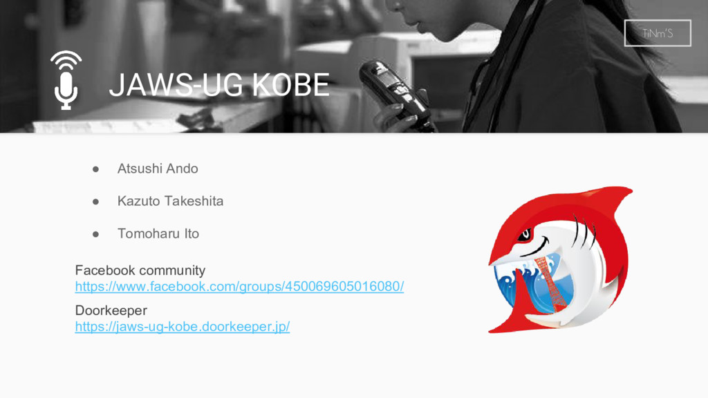 JAWS-UG KOBE TiNm'S ● Atsushi Ando ● Kazuto Tak...
