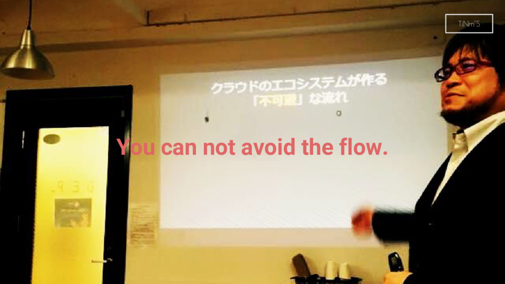 You can not avoid the flow. TiNm'S