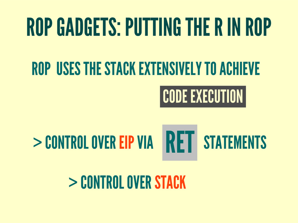 ROP GADGETS: PUTTING THE R IN ROP ROP USES THE ...