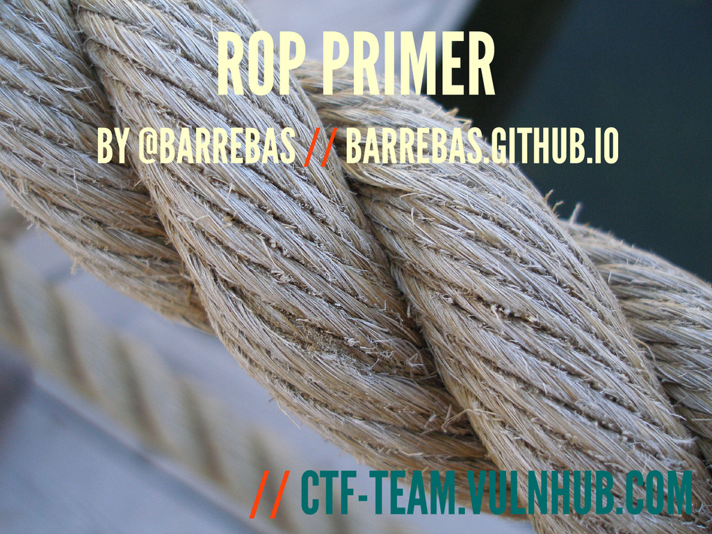 ROP PRIMER // CTF-TEAM.VULNHUB.COM BY @BARREBAS...