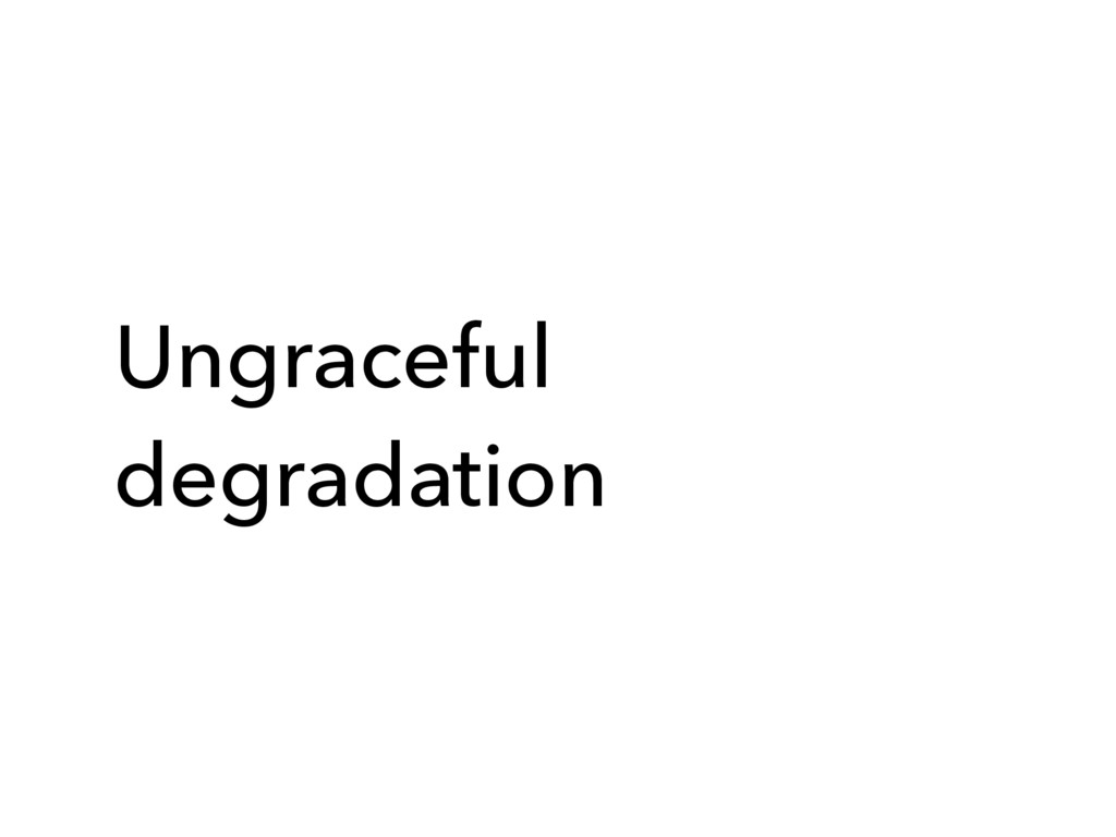 Ungraceful degradation