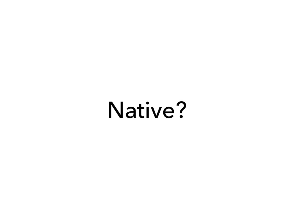 Native?