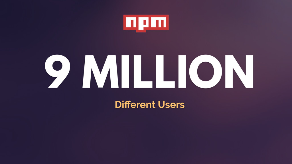 9 MILLION Different Users