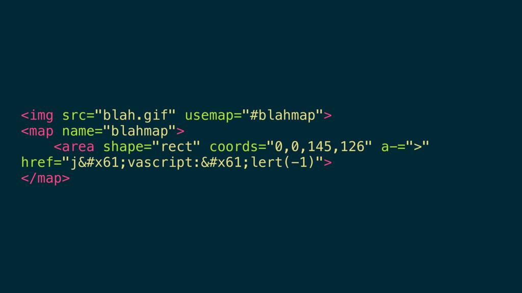 "<img src=""blah.gif"" usemap=""#blahmap""> <map nam..."