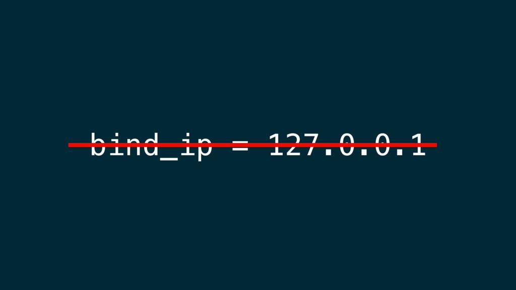 bind_ip = 127.0.0.1