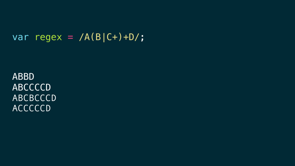 var regex = /A(B|C+)+D/; ABBD ABCCCCD ABCBCCCD ...