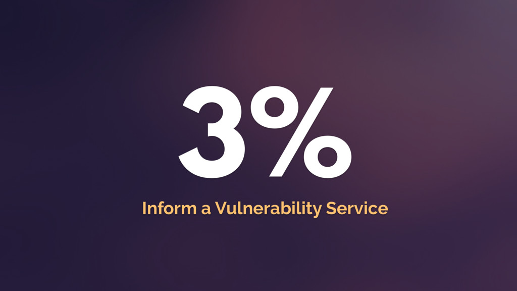 3% Inform a Vulnerability Service