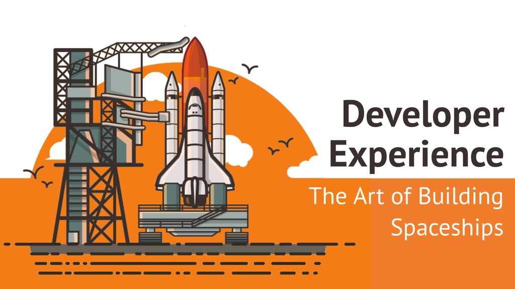 The Art of Building Spaceships Developer Experi...
