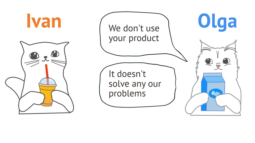 We don't use your product It doesn't solve any ...