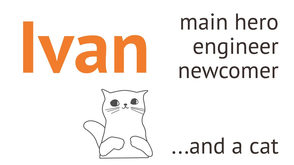 main hero engineer newcomer ...and a cat Ivan