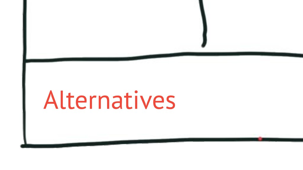 Alternatives