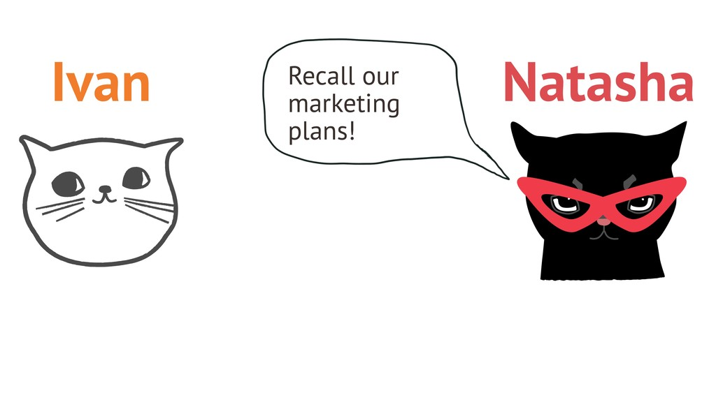 Recall our marketing plans! Ivan Natasha