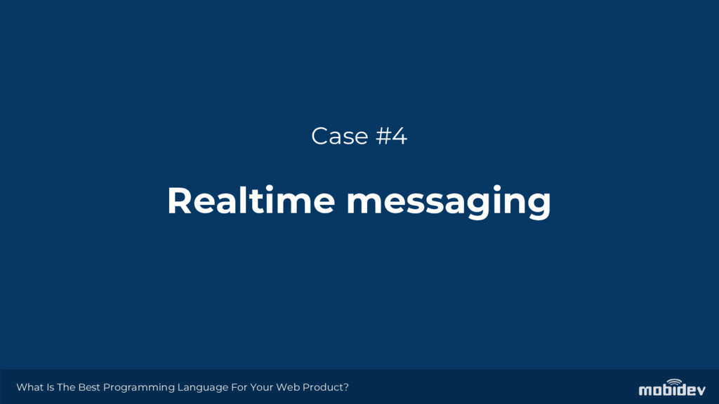 Case #4 Realtime messaging What Is The Best Pro...