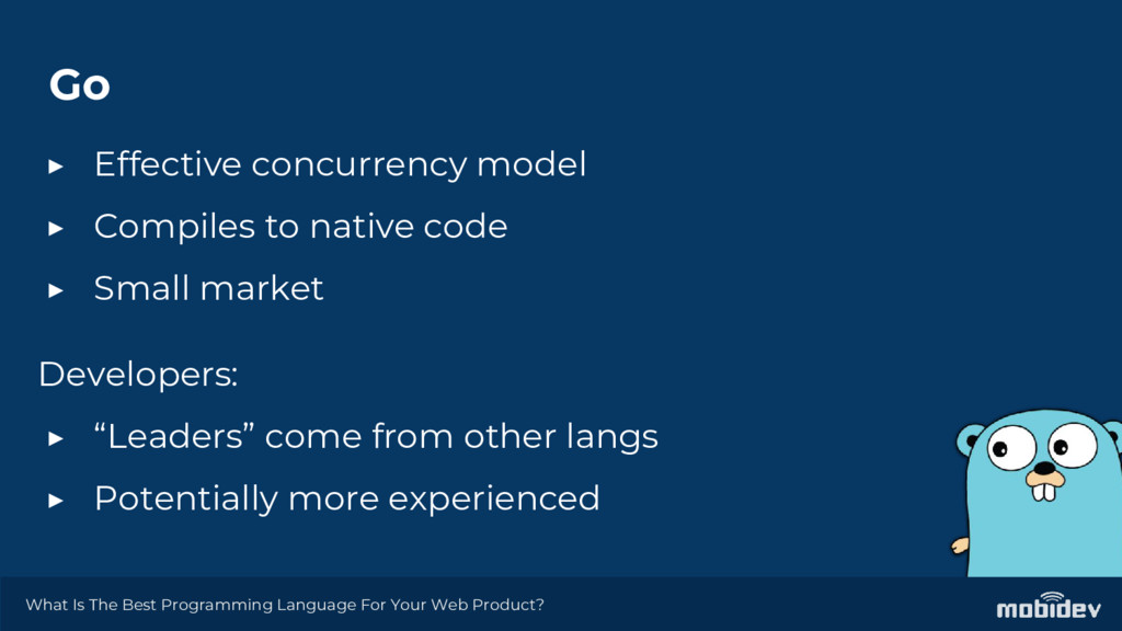 Go ▶ Effective concurrency model ▶ Compiles to ...