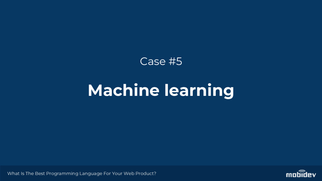 Case #5 Machine learning What Is The Best Progr...
