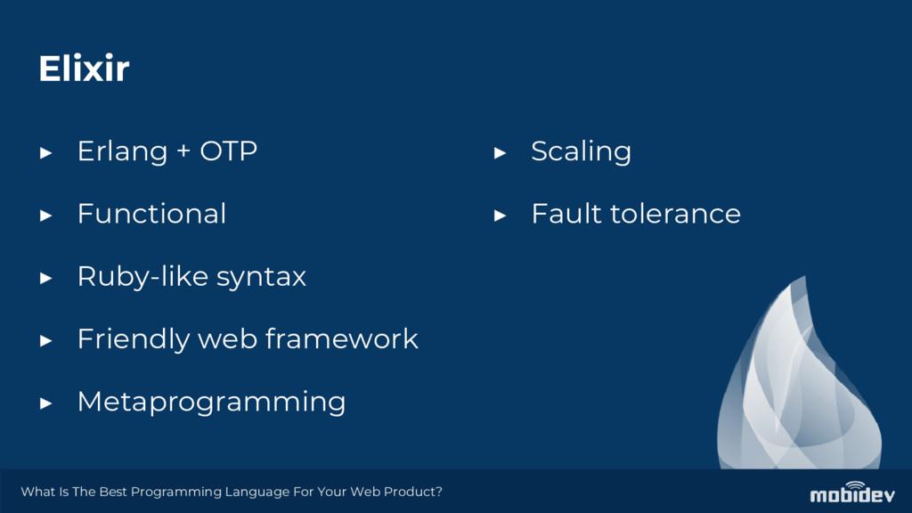 Elixir ▶ Erlang + OTP ▶ Functional ▶ Ruby-like ...