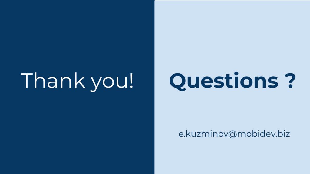 Thank you! e.kuzminov@mobidev.biz Questions ?