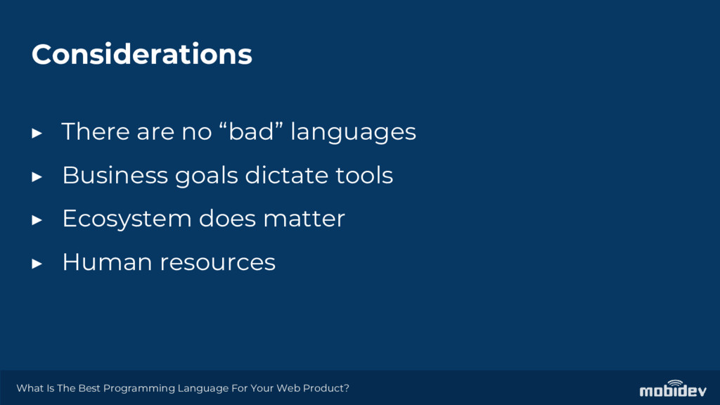 """Considerations ▶ There are no """"bad"""" languages ▶..."""