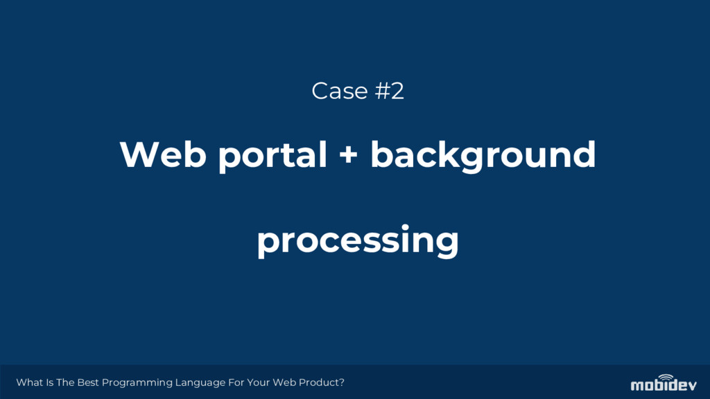 Case #2 Web portal + background processing What...