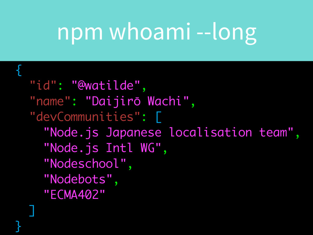 "npm whoami --long { ""id"": ""@watilde"", ""name"": ""..."
