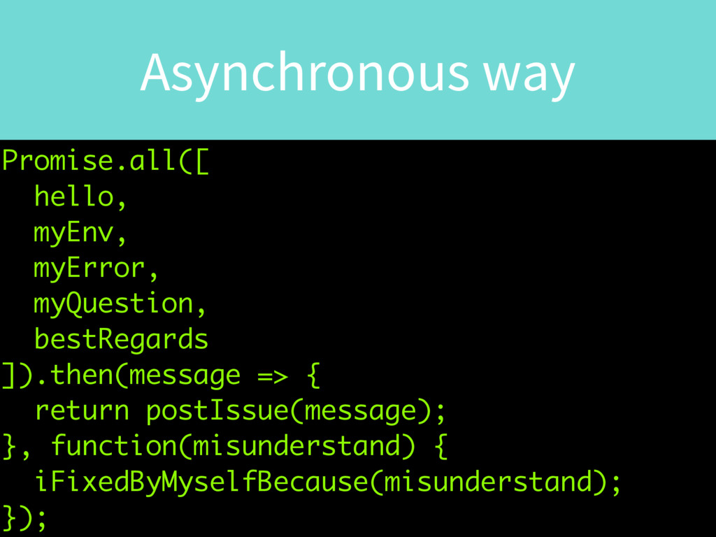 Asynchronous way Promise.all([ hello, myEnv, my...