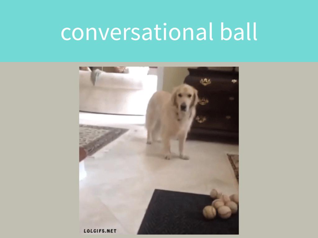conversational ball