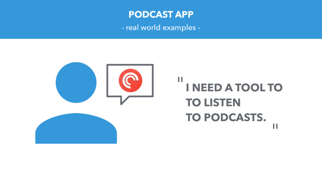 PODCAST APP - real world examples - I NEED A TO...