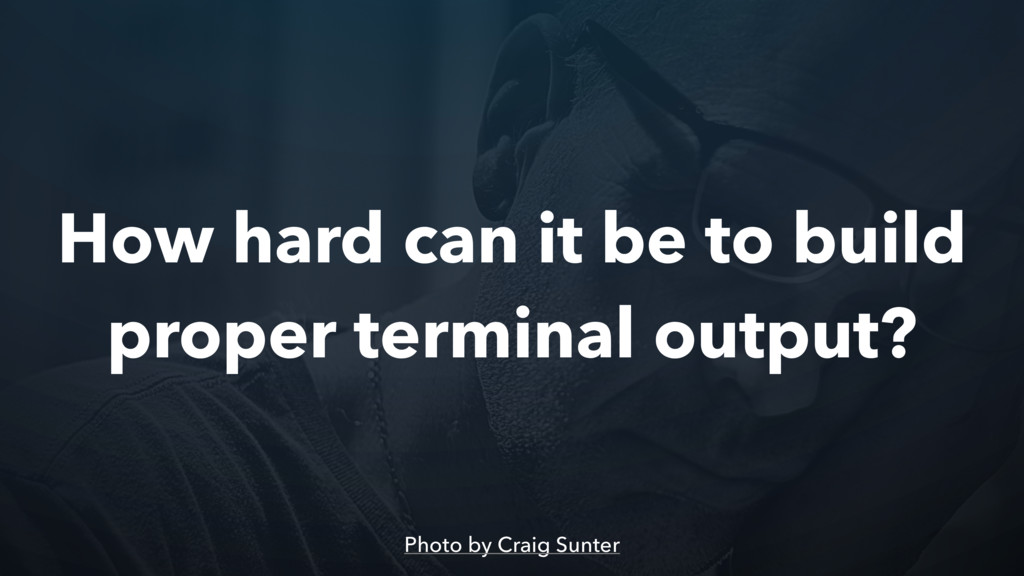 How hard can it be to build proper terminal out...