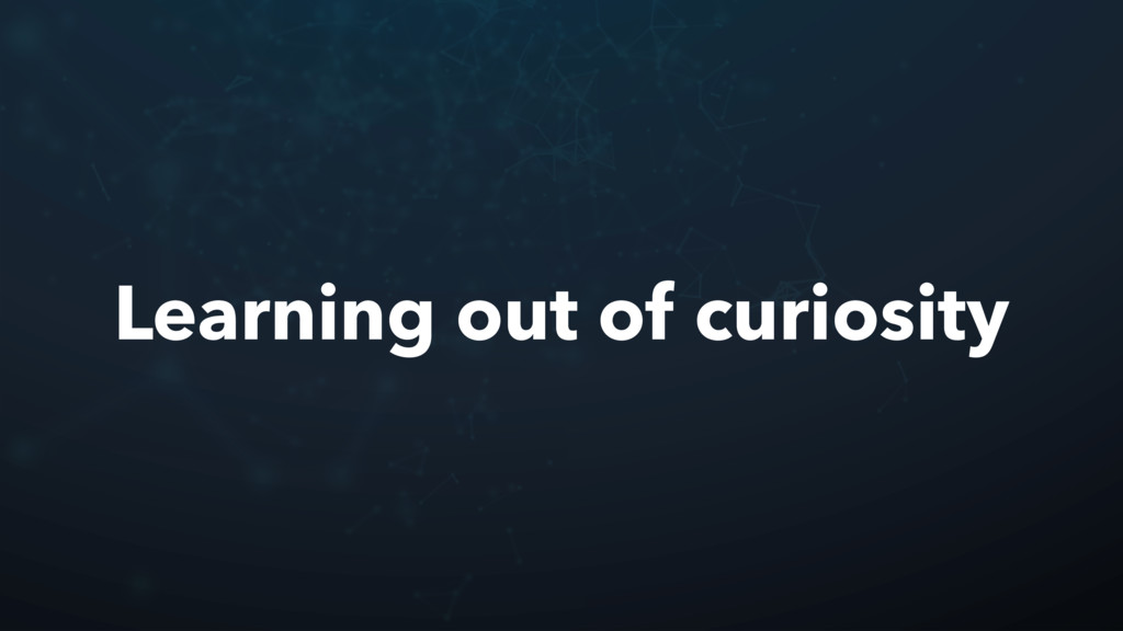 Learning out of curiosity