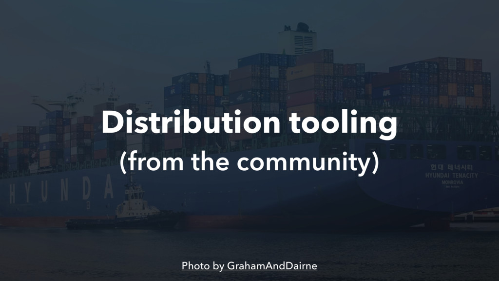 Distribution tooling (from the community) Photo...