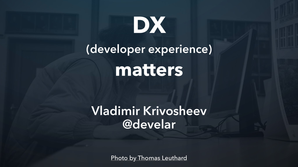 DX (developer experience) matters Photo by Thom...